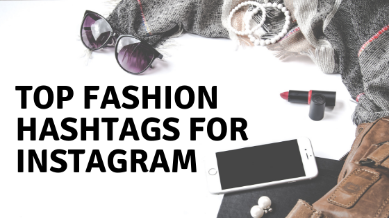 Top Fashion Hashtags for Instagram