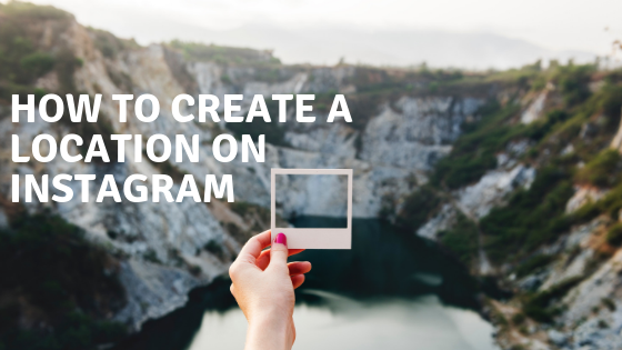 How To Create a Location on Instagram