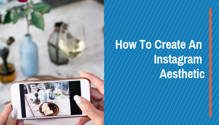 How To Create an Instagram Aesthetic